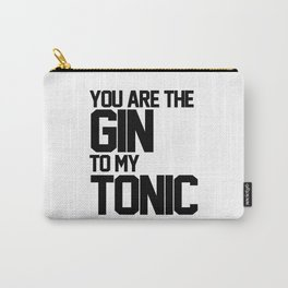 You Are The Gin To My Tonic Carry-All Pouch