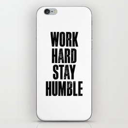 Work Hard Stay Humble black and white typography poster black-white design home decor bedroom wall iPhone Skin
