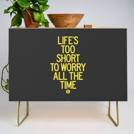 Life's Too Short To Worry All The Time Credenza