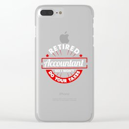 Funny Retired Accountant No I Won't Do Your Taxes Clear iPhone Case