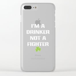 I'm Drinker Not Fighter St. Patrick's Day T-Shirt Clear iPhone Case