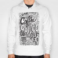 coffee Hoodies featuring COFFEE COFFEE COFFEE! by Matthew Taylor Wilson