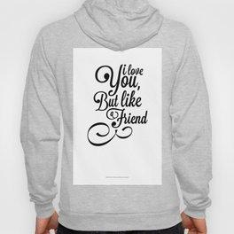 I Love You But Like A Friend Hoody