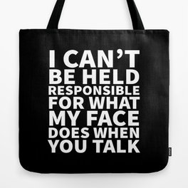 I Can't Be Held Responsible For What My Face Does When You Talk (Black & White) Tote Bag