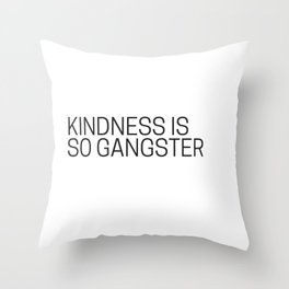 Kindness is so gangster #humor #minimalism Throw Pillow