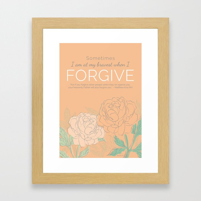 Sometimes I am at My Bravest When I Forgive Framed Art Print