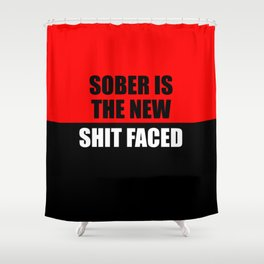 sober is the new shit faced funny saying Shower Curtain