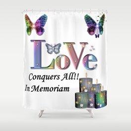 Love Conquers All - In Memoriam Shower Curtain