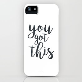You Got This Motivational Quote iPhone Case