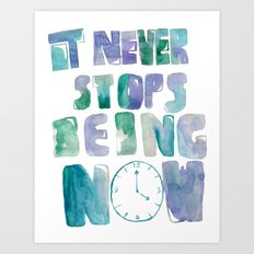 it never stops being now Art Print