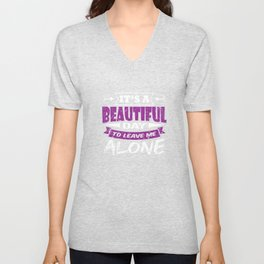 It's A Beautiful Day To Leave Me Alone Full Of Sarcasms T-shirt Design Weary Arrogant Bitter  Unisex V-Neck