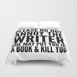 Please do not annoy the writer. She may put you in a book and kill you. Duvet Cover