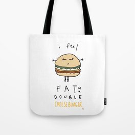 I Feel Fat as a Double Cheeseburger Tote Bag