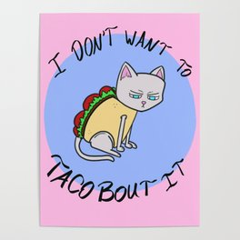 I Don't Want to Taco 'Bout It Poster