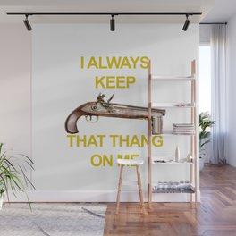 Always Keep That Thang On Me Flintlock Pistol Wall Mural