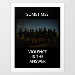 violence is the answer Art Print