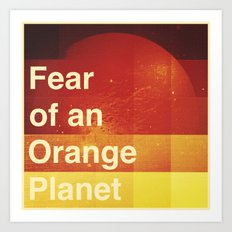Fear of an Orange Planet Art Print
