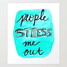 People Stress Me Out Art Print