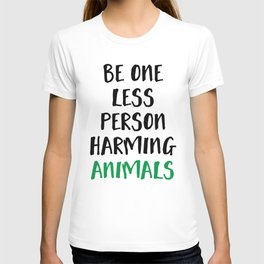 BE ONE LESS PERSON HARMING ANIMALS vegan quote T-shirt