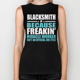 Blacksmith Gift Freakin Miracle Worker Biker Tank