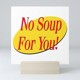 No soup for you! Mini Art Print