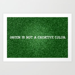 Green is not a Creative Color. Art Print
