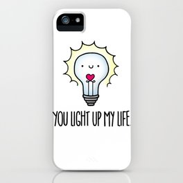 You Light Up My Life iPhone Case