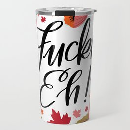 Pretty Swe*ry: Fuckin' Eh! Travel Mug