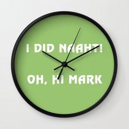 I did naaht...Oh, Hi Mark Wall Clock