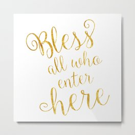 Bless all who enter here Metal Print