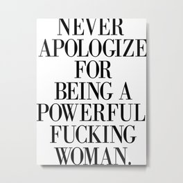 never apologize for being a powerful fucking woman Metal Print