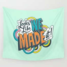 Looks Like We Made It! Wall Tapestry