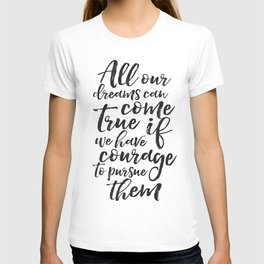 PRINTABLE ART, All Our Dreams Can Come True If We Have Courage To Pursue Them,Kids Gift,Children Quo T-shirt