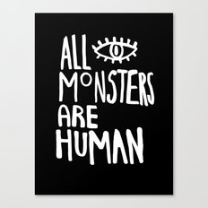 All monsters are human  Canvas Print