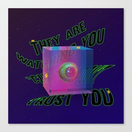 They are watching you 'cuz they don't trust you Canvas Print