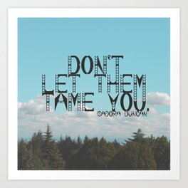 """Don't Let Them Tame You"" - Isadora Duncan Quote Art Print"