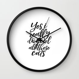 Cat Lover Gift Printable Art Funny Poster Home Sign Home Decor Yes I Really Do Need All these Cats Wall Clock