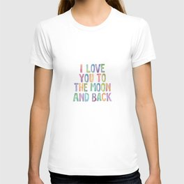 I Love You To The Moon and Back Watercolor Rainbow Design Inspirational Quote Typography Wall Decor T-shirt