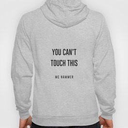 You Can't touch this Hoody