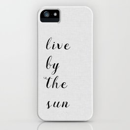 Live By The Sun iPhone Case