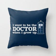 In Good Time (I Want To Be The Doctor When I Grow Up) Throw Pillow