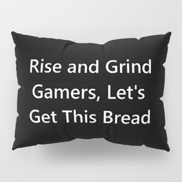 Rise and Grind Gamers Lets Get This Bread Pillow Sham