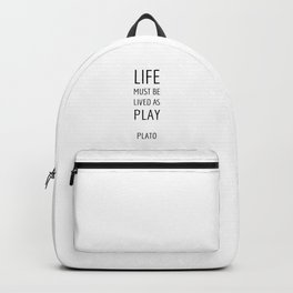 Greek Philosophy - Life must be lived as play - Plato quotes Backpack