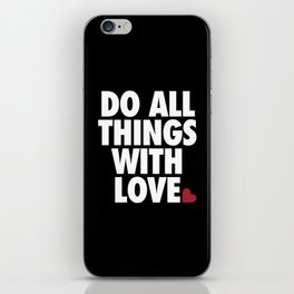 Do All Things With Love iPhone Skin