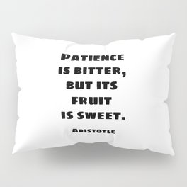 Patience is bitter, but its fruit is sweet - Aristotle philosophical quotes for students Pillow Sham