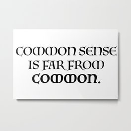 Common sense is far from common. Metal Print