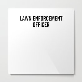 Lawn Enforcement Officer Metal Print