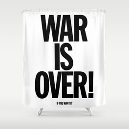 War Is Over - If You Want It -  John Lenon & Yoko Ono Poster Shower Curtain