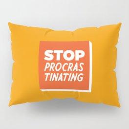 Stop Procrastinating Pillow Sham
