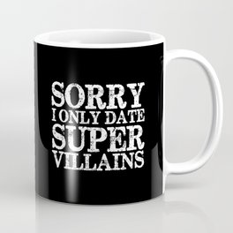 Sorry, I only date super villains! (Inverted) Coffee Mug
